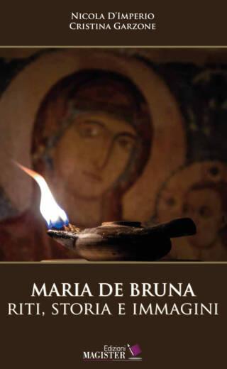 MARIA DE BRUNA – riti, storia e immagini. Autori: Nicola D'Imperio e Cristina Garzone