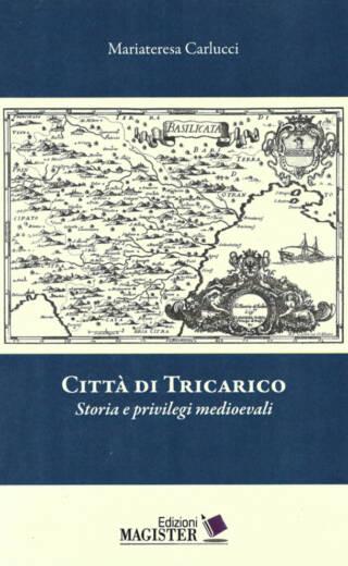 CITTÀ DI TRICARICO – Storia e privilegi medioevali. Autrice: Mariateresa Carlucci
